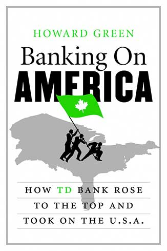 <em>Banking on America: How TD Bank Rose to the Top and Took on the USA </em>